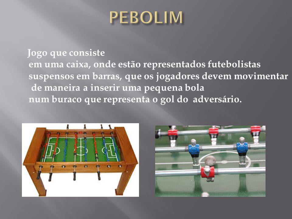 Jogo que consiste em uma caixa, onde estão representados futebolistas suspensos em barras, que os jogadores devem movimentar de maneira a inserir uma