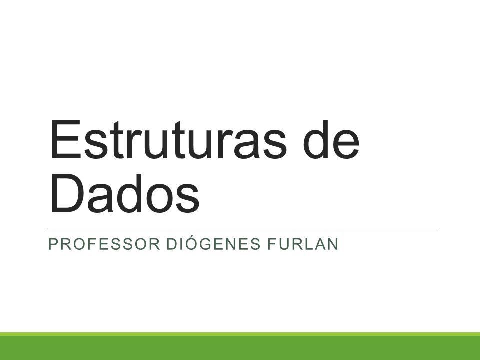 Estruturas de Dados PROFESSOR DIÓGENES FURLAN