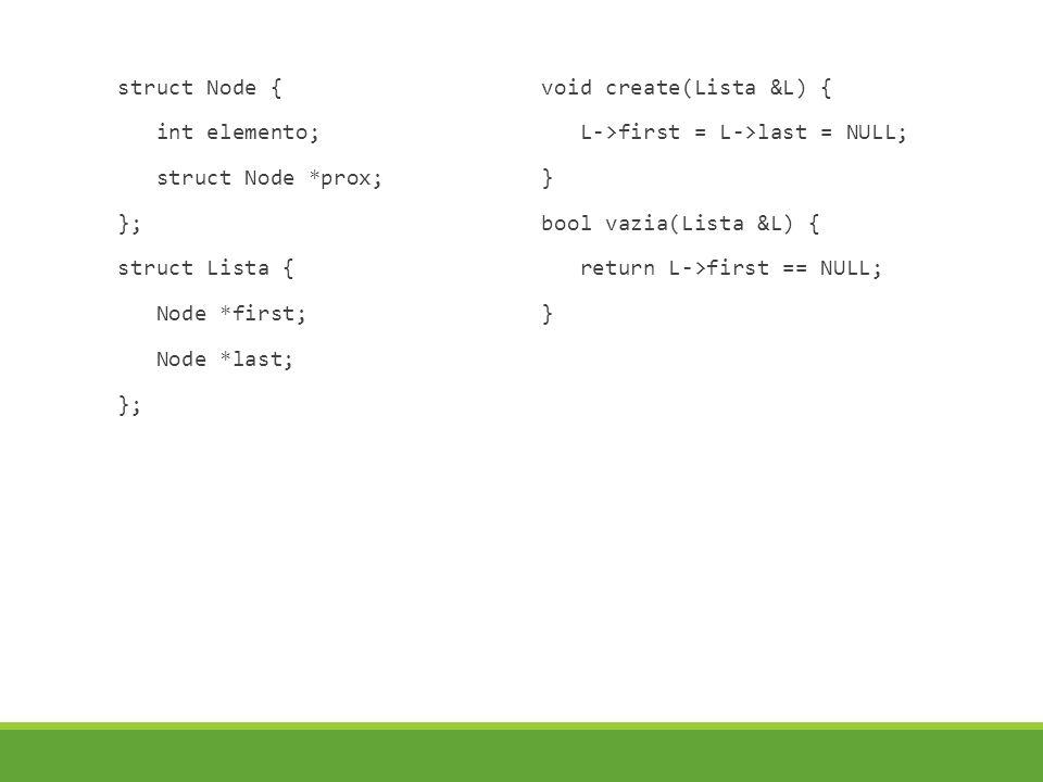struct Node { int elemento; struct Node *prox; }; struct Lista { Node *first; Node *last; }; void create(Lista &L) { L->first = L->last = NULL; } bool