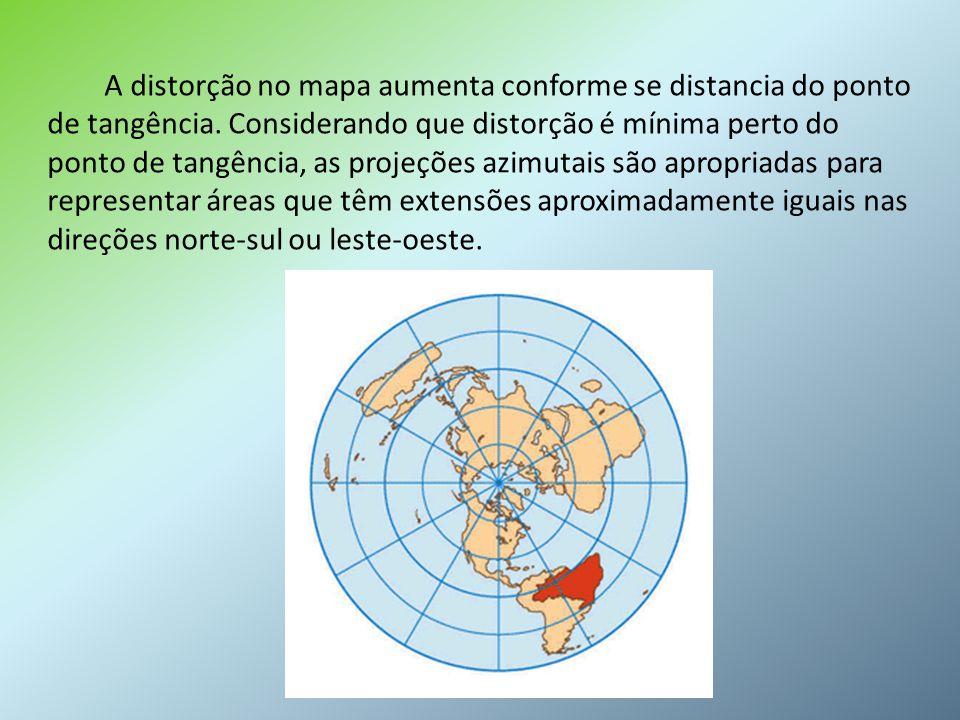 A distorção no mapa aumenta conforme se distancia do ponto de tangência. Considerando que distorção é mínima perto do ponto de tangência, as projeções