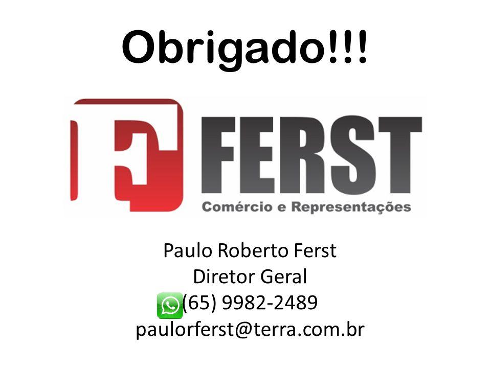 Obrigado!!! Paulo Roberto Ferst Diretor Geral (65) 9982-2489 paulorferst@terra.com.br