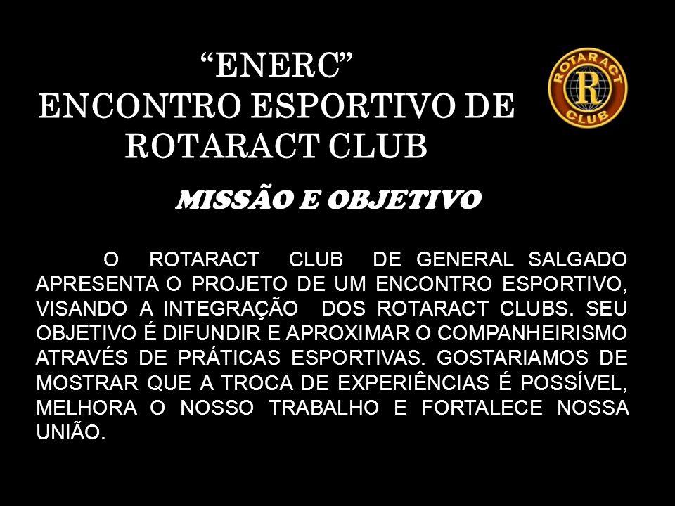 """""""ENERC"""" ENCONTRO ESPORTIVO DE ROTARACT CLUB O ROTARACT CLUB DE GENERAL SALGADO APRESENTA O PROJETO DE UM ENCONTRO ESPORTIVO, VISANDO A INTEGRAÇÃO DOS"""
