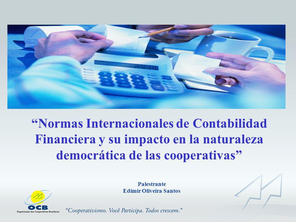 Normas Internacionales de Contabilidad Financiera y su impacto en la naturaleza democrática de las cooperativas Palestrante Edimir Oliveira Santos