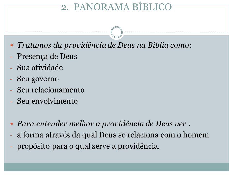 2. PANORAMA BÍBLICO Tratamos da providência de Deus na Bíblia como: - Presença de Deus - Sua atividade - Seu governo - Seu relacionamento - Seu envolv