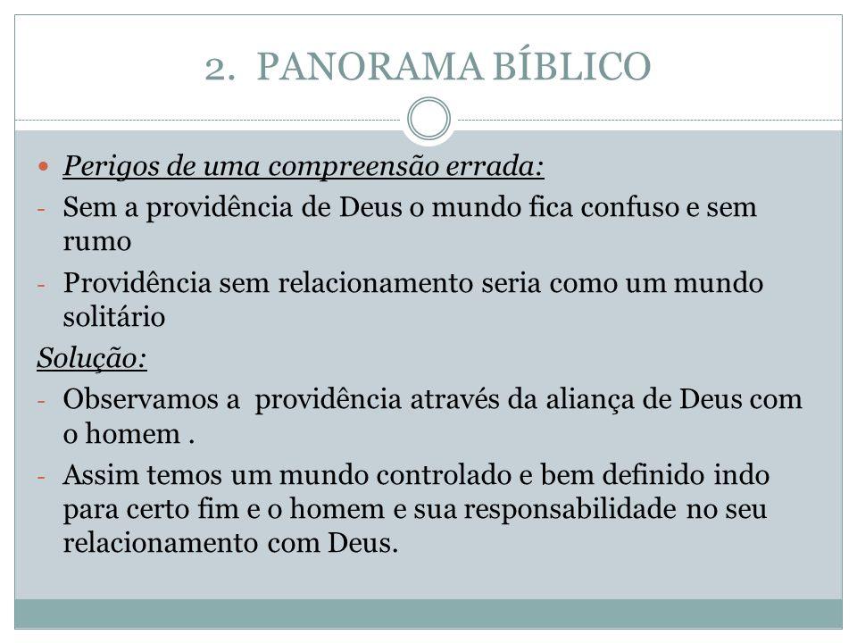 2. PANORAMA BÍBLICO Perigos de uma compreensão errada: - Sem a providência de Deus o mundo fica confuso e sem rumo - Providência sem relacionamento se