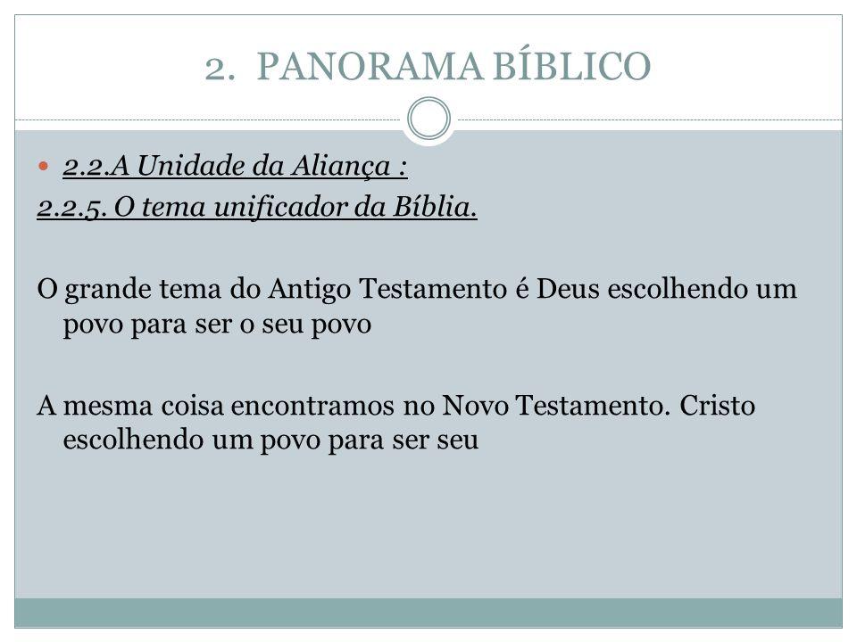 2. PANORAMA BÍBLICO 2.2.A Unidade da Aliança : 2.2.5. O tema unificador da Bíblia. O grande tema do Antigo Testamento é Deus escolhendo um povo para s