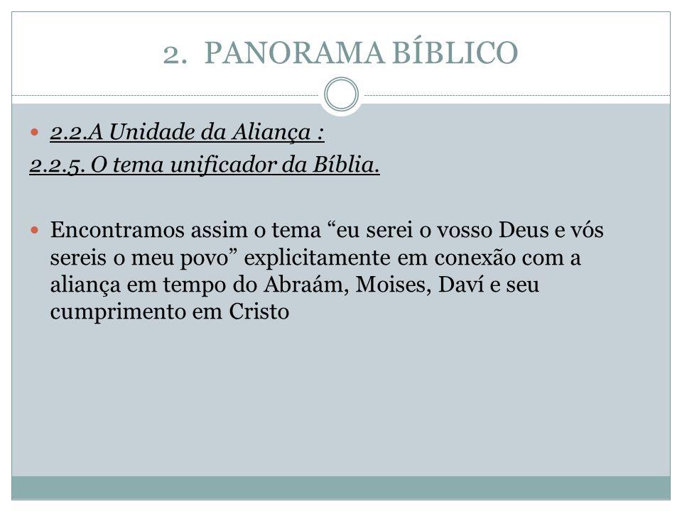 """2. PANORAMA BÍBLICO 2.2.A Unidade da Aliança : 2.2.5. O tema unificador da Bíblia. Encontramos assim o tema """"eu serei o vosso Deus e vós sereis o meu"""