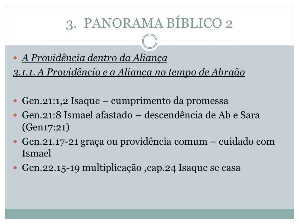 3. PANORAMA BÍBLICO 2 A Providência dentro da Aliança 3.1.1. A Providência e a Aliança no tempo de Abraão Gen.21:1,2 Isaque – cumprimento da promessa