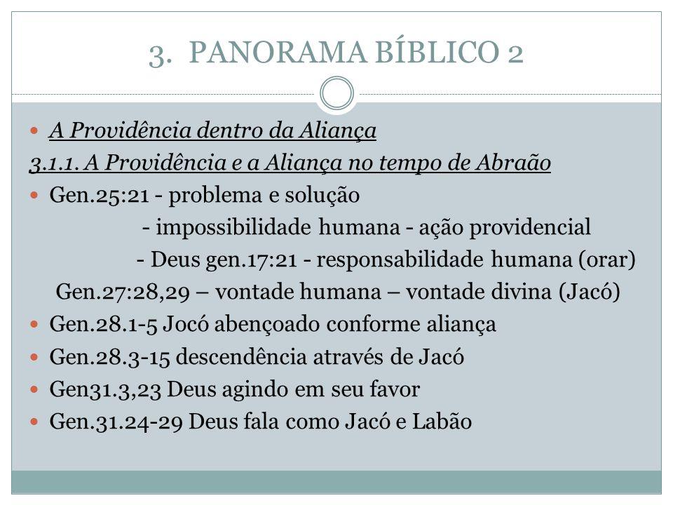 3. PANORAMA BÍBLICO 2 A Providência dentro da Aliança 3.1.1. A Providência e a Aliança no tempo de Abraão Gen.25:21 - problema e solução - impossibili