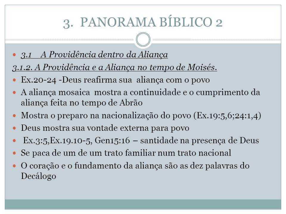 3. PANORAMA BÍBLICO 2 3.1A Providência dentro da Aliança 3.1.2. A Providência e a Aliança no tempo de Moisés. Ex.20-24 -Deus reafirma sua aliança com