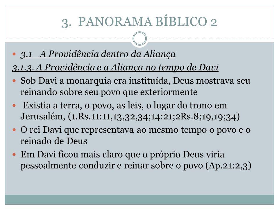 3. PANORAMA BÍBLICO 2 3.1A Providência dentro da Aliança 3.1.3. A Providência e a Aliança no tempo de Davi Sob Davi a monarquia era instituída, Deus m