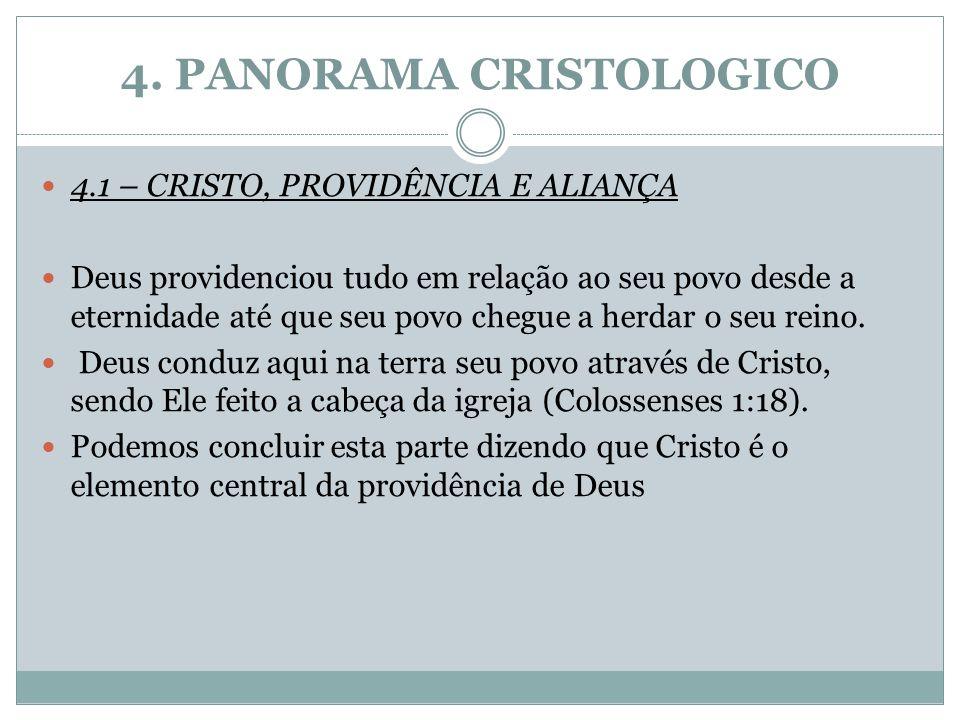 4. PANORAMA CRISTOLOGICO 4.1 – CRISTO, PROVIDÊNCIA E ALIANÇA Deus providenciou tudo em relação ao seu povo desde a eternidade até que seu povo chegue