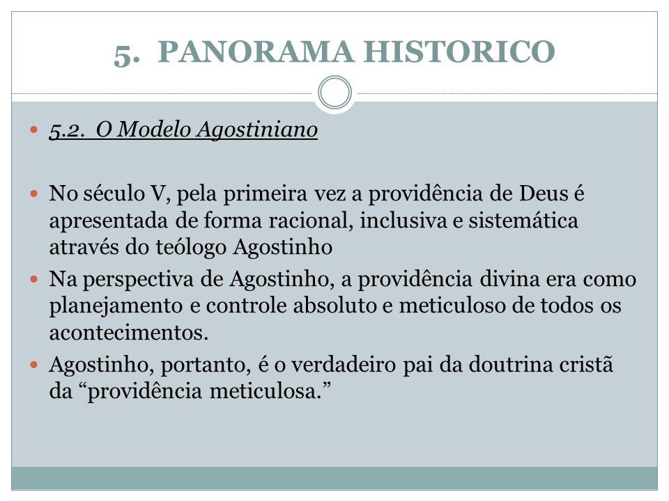 5. PANORAMA HISTORICO 5.2.O Modelo Agostiniano No século V, pela primeira vez a providência de Deus é apresentada de forma racional, inclusiva e siste