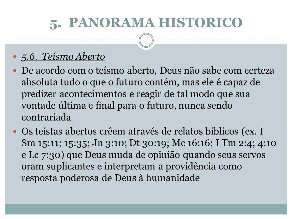 5. PANORAMA HISTORICO 5.6.Teísmo Aberto De acordo com o teísmo aberto, Deus não sabe com certeza absoluta tudo o que o futuro contém, mas ele é capaz