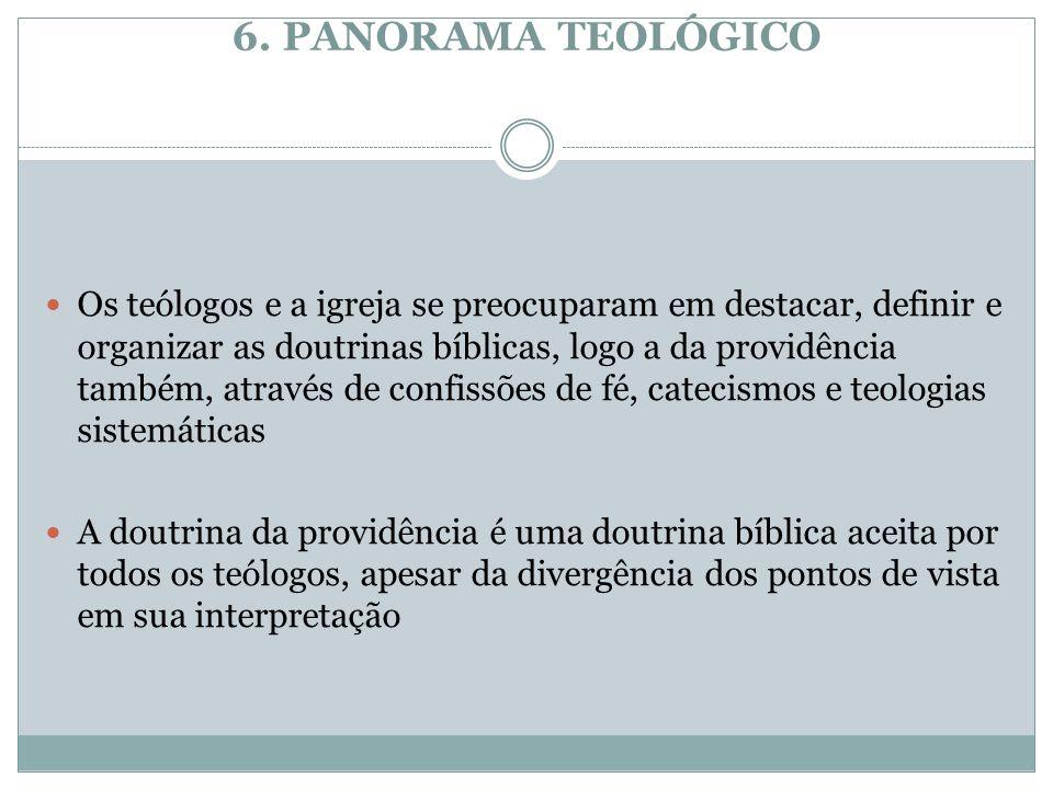 6. PANORAMA TEOLÓGICO Os teólogos e a igreja se preocuparam em destacar, definir e organizar as doutrinas bíblicas, logo a da providência também, atra