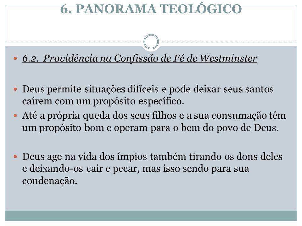 6. PANORAMA TEOLÓGICO 6.2.Providência na Confissão de Fé de Westminster Deus permite situações difíceis e pode deixar seus santos caírem com um propós