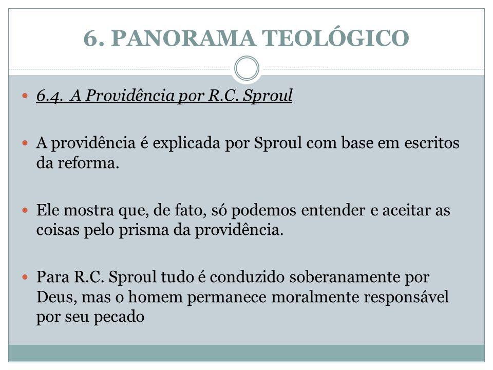 6. PANORAMA TEOLÓGICO 6.4.A Providência por R.C. Sproul A providência é explicada por Sproul com base em escritos da reforma. Ele mostra que, de fato,