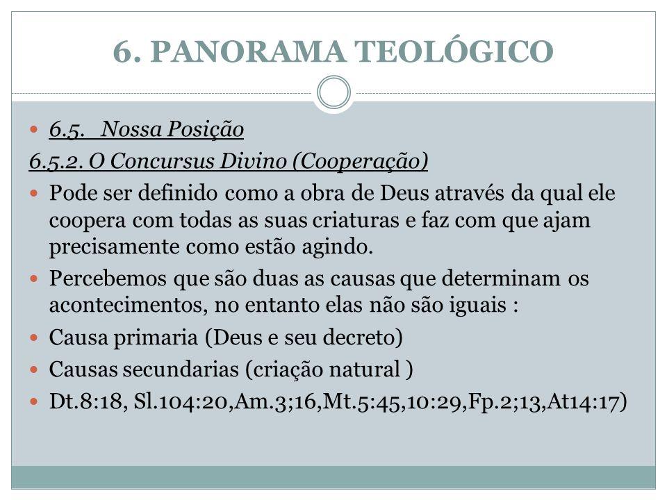 6. PANORAMA TEOLÓGICO 6.5. Nossa Posição 6.5.2. O Concursus Divino (Cooperação) Pode ser definido como a obra de Deus através da qual ele coopera com