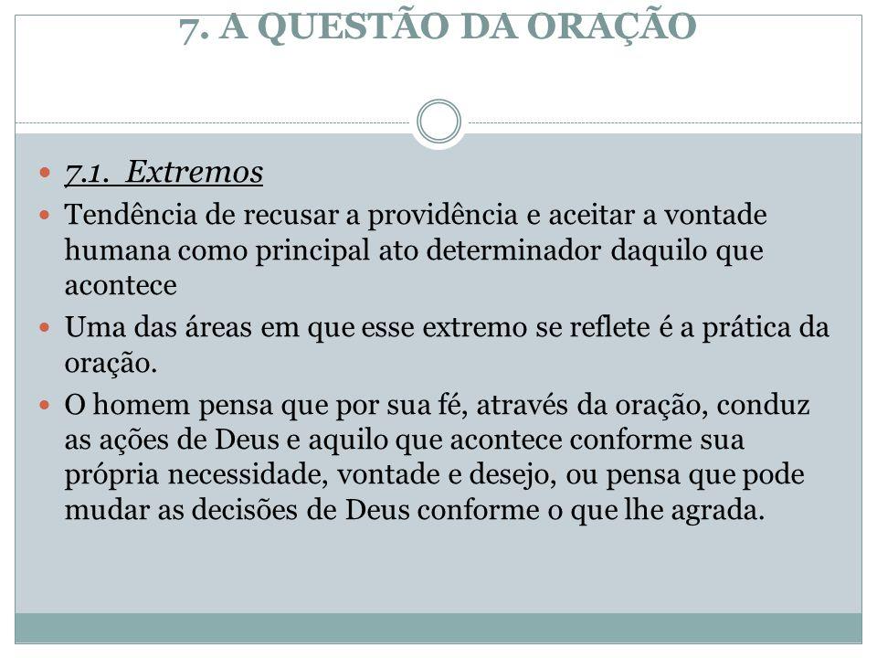 7. A QUESTÃO DA ORAÇÃO 7.1.Extremos Tendência de recusar a providência e aceitar a vontade humana como principal ato determinador daquilo que acontece