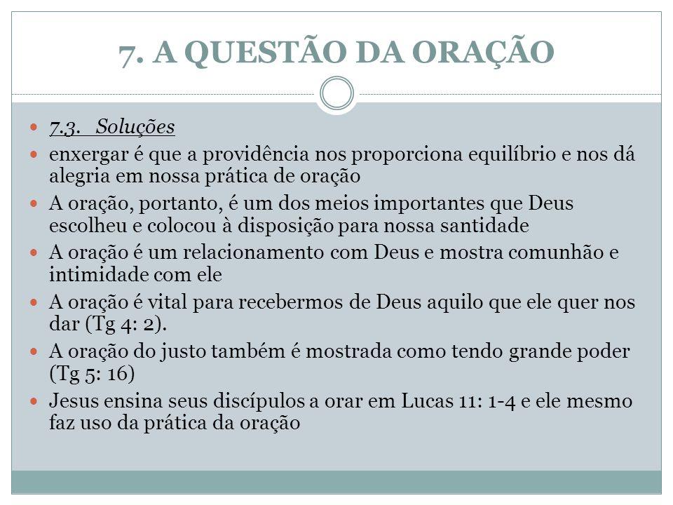 7. A QUESTÃO DA ORAÇÃO 7.3.Soluções enxergar é que a providência nos proporciona equilíbrio e nos dá alegria em nossa prática de oração A oração, port