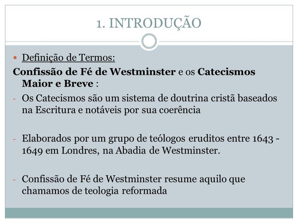 1. INTRODUÇÃO Definição de Termos: Confissão de Fé de Westminster e os Catecismos Maior e Breve : - Os Catecismos são um sistema de doutrina cristã ba