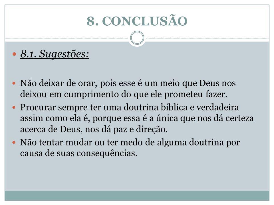8. CONCLUSÃO 8.1.Sugestões: Não deixar de orar, pois esse é um meio que Deus nos deixou em cumprimento do que ele prometeu fazer. Procurar sempre ter