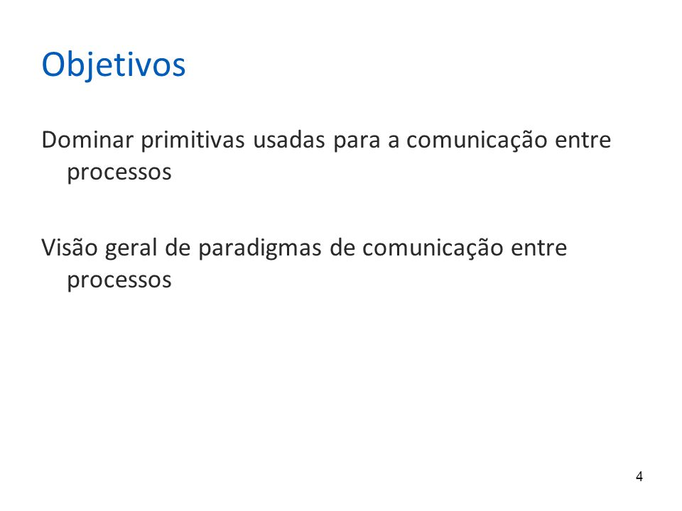 4 Objetivos Dominar primitivas usadas para a comunicação entre processos Visão geral de paradigmas de comunicação entre processos