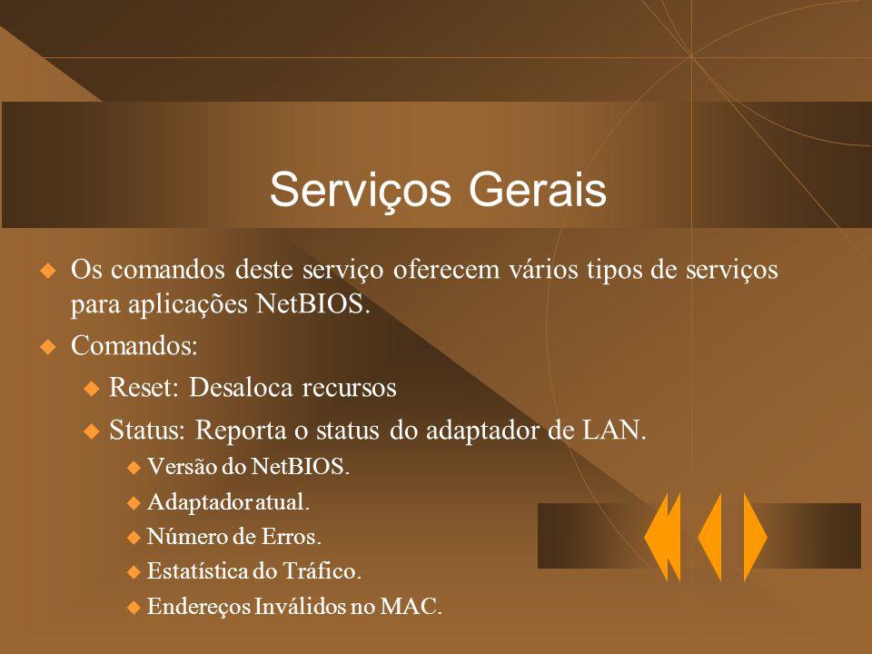 Serviços Gerais  Os comandos deste serviço oferecem vários tipos de serviços para aplicações NetBIOS.