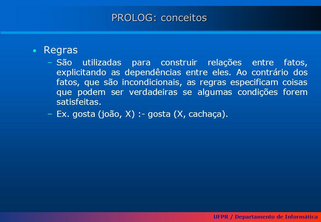 UFPR / Departamento de Informática PROLOG: conceitos Regras –São utilizadas para construir relações entre fatos, explicitando as dependências entre el