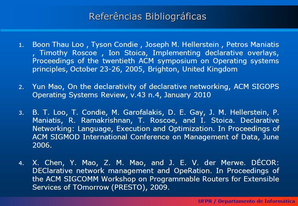 UFPR / Departamento de Informática Referências Bibliográficas 1. Boon Thau Loo, Tyson Condie, Joseph M. Hellerstein, Petros Maniatis, Timothy Roscoe,
