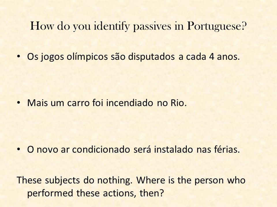Why do you use passives in Portuguese.