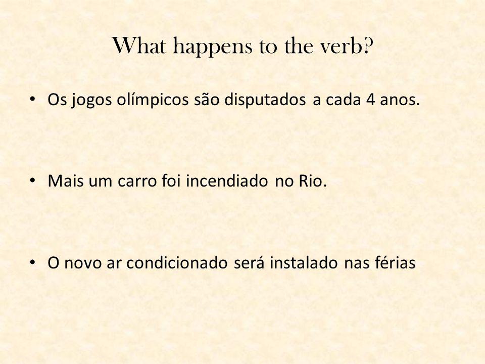 What happens to the verb? Os jogos olímpicos são disputados a cada 4 anos. Mais um carro foi incendiado no Rio. O novo ar condicionado será instalado