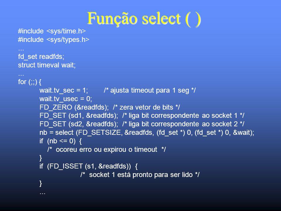 Função select ( ) #include... fd_set readfds; struct timeval wait;...