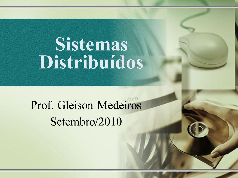Sistemas Distribuídos Prof. Gleison Medeiros Setembro/2010