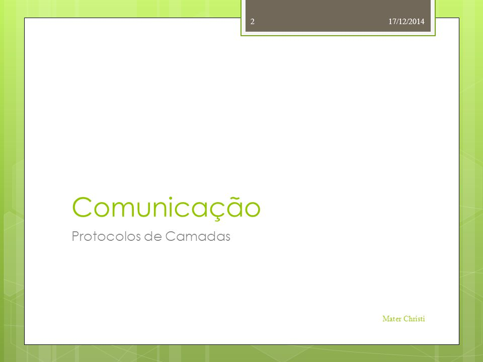 Tipos de Comunicação  Middleware visto como serviço intermediário (distribuído) na comunicação de nível da aplicação 17/12/2014 Mater Christi 33