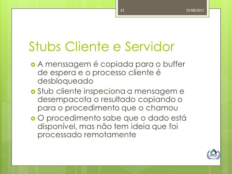 01/08/201342 Stubs Cliente e Servidor  A menssagem é copiada para o buffer de espera e o processo cliente é desbloqueado  Stub cliente inspeciona a