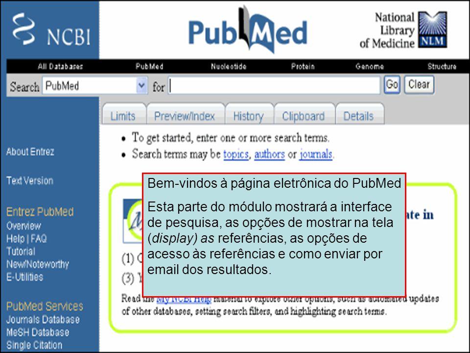 Bem-vindos à página eletrônica do PubMed Esta parte do módulo mostrará a interface de pesquisa, as opções de mostrar na tela (display) as referências,