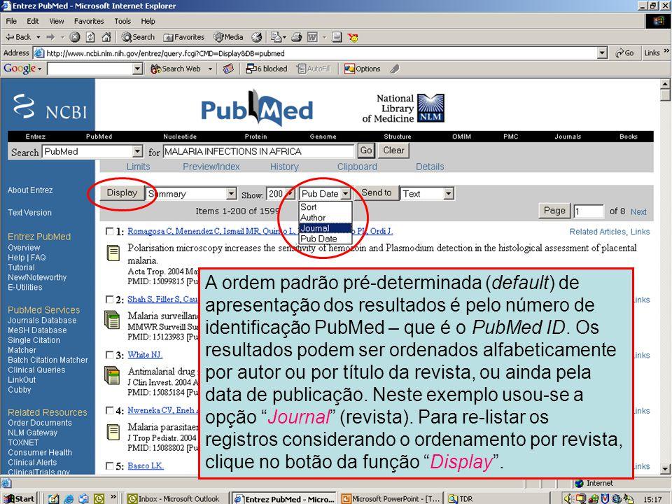 Opções de ordenamento (Sort) A ordem padrão pré-determinada (default) de apresentação dos resultados é pelo número de identificação PubMed – que é o P