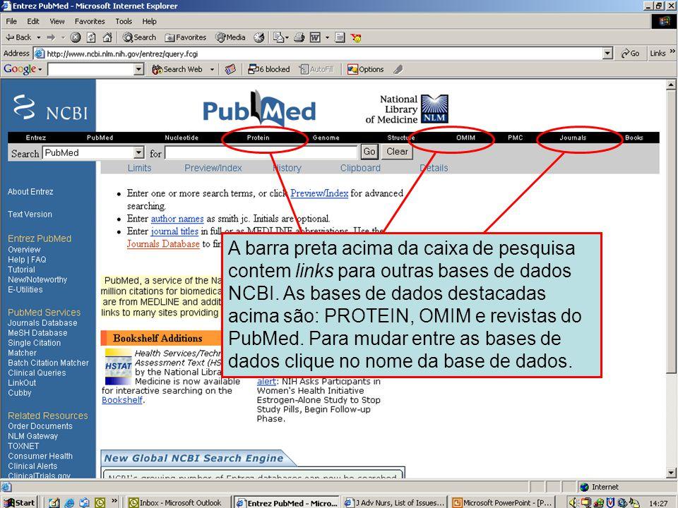 Barra de bases de dados NCBI A barra preta acima da caixa de pesquisa contem links para outras bases de dados NCBI. As bases de dados destacadas acima