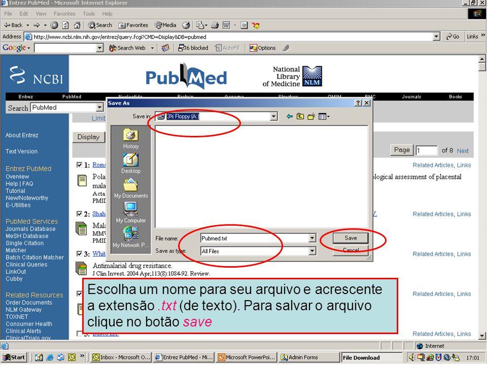 Envio para um arquivo 3 Escolha um nome para seu arquivo e acrescente a extensão.txt (de texto). Para salvar o arquivo clique no botão save