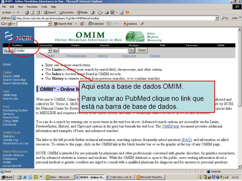 NCBI – base de dados OMIM Aqui esta a base de dados OMIM. Para voltar ao PubMed clique no link que está na barra de base de dados.