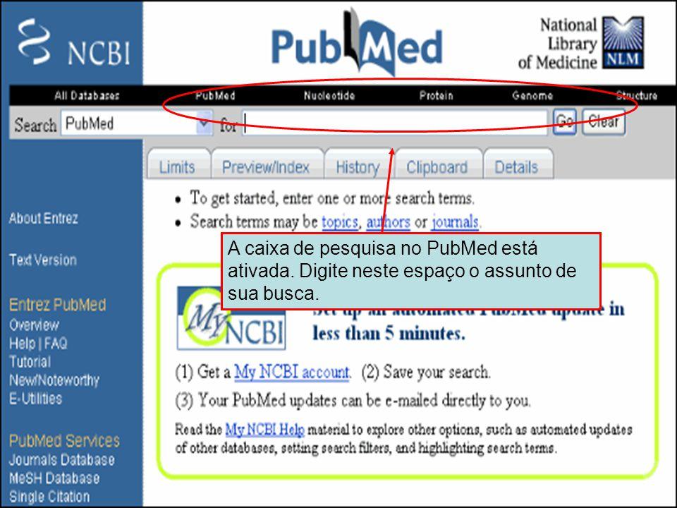 Caixa de pesquisa do PubMed A caixa de pesquisa no PubMed está ativada. Digite neste espaço o assunto de sua busca.
