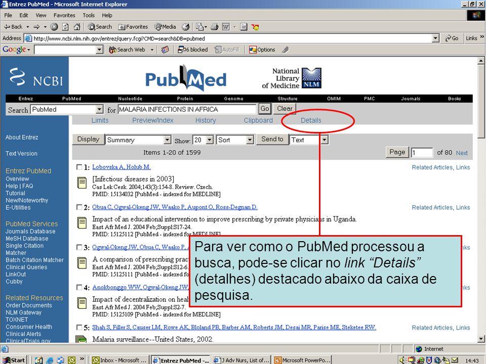 """O link Details (detalhes) Para ver como o PubMed processou a busca, pode-se clicar no link """"Details"""" (detalhes) destacado abaixo da caixa de pesquisa."""