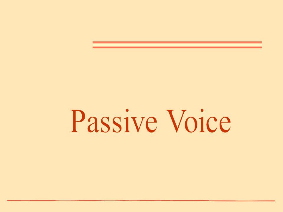 As sentenças com objeto direto ou indireto podem ser colocadas na voz passiva.