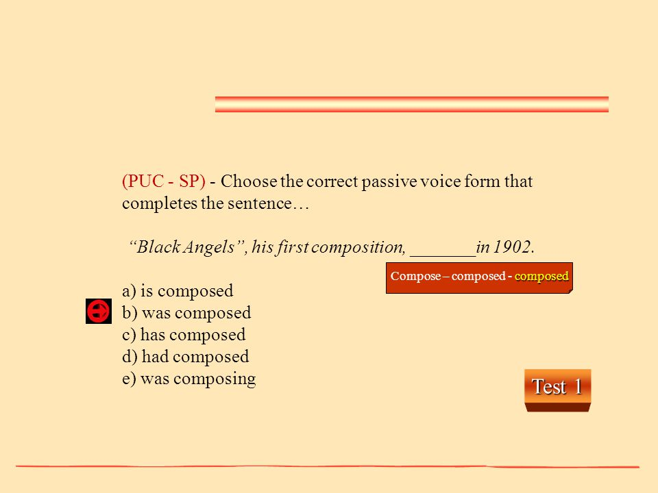 (PUC - SP) - Choose the correct passive voice form that completes the sentence… Black Angels , his first composition, _______in 1902.