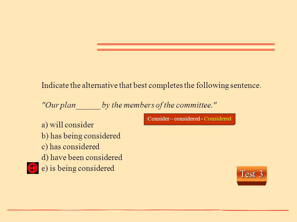 Test 3 Considered Consider – considered - Considered Indicate the alternative that best completes the following sentence.
