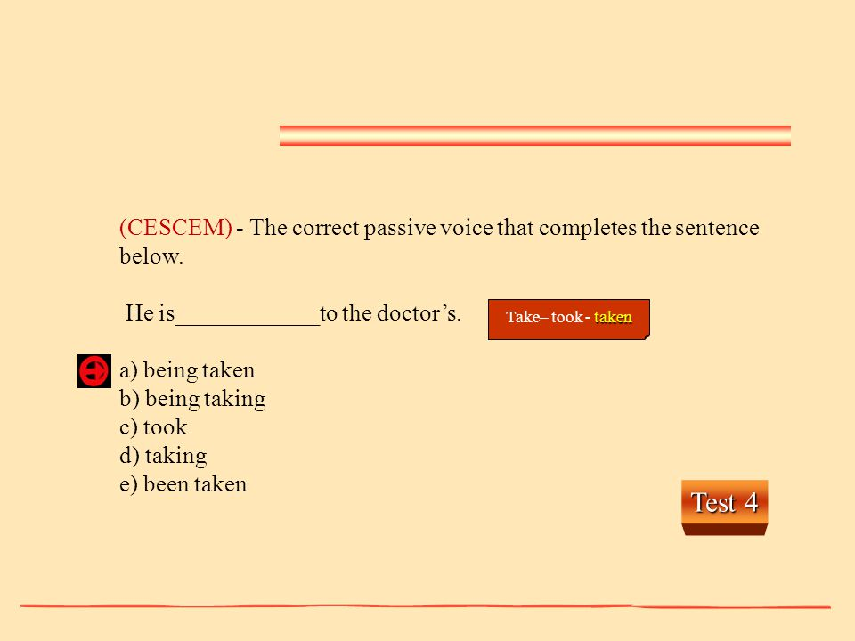 (CESCEM) - The correct passive voice that completes the sentence below.