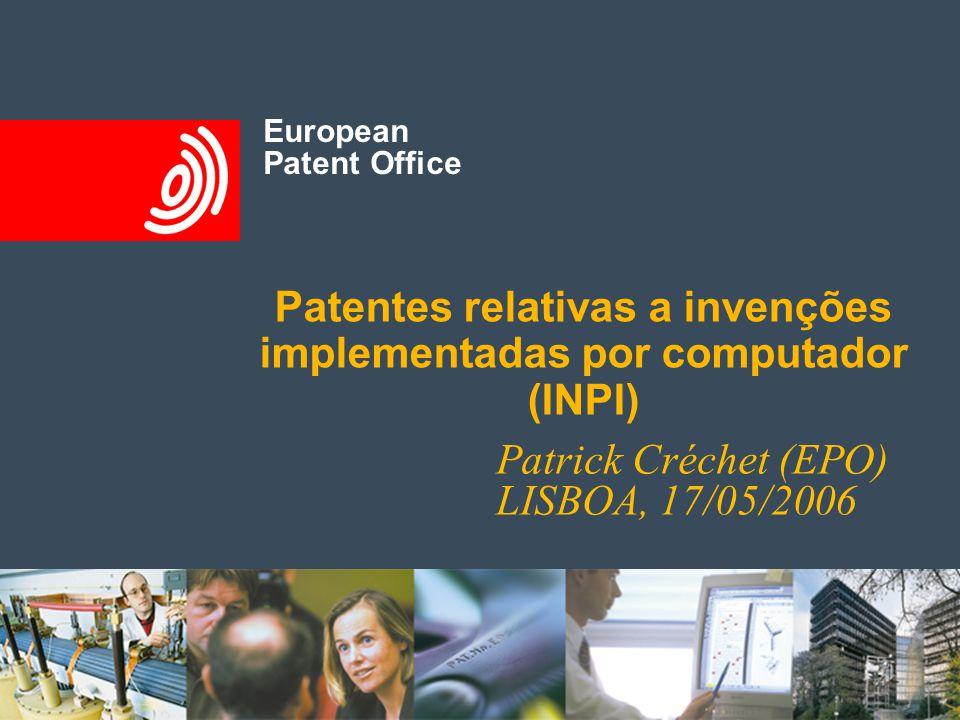 European Patent Office European Patent Office Patentes relativas a invenções implementadas por computador (INPI) Patrick Créchet (EPO) LISBOA, 17/05/2