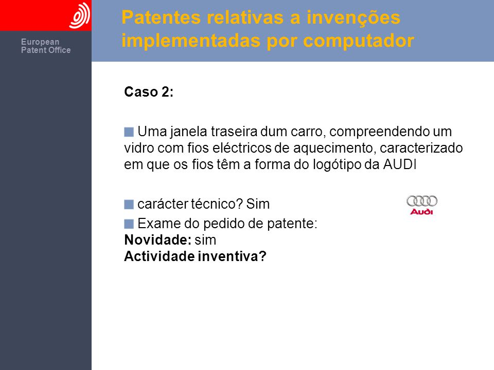 The European Patent Office European Patent Office Patentes relativas a invenções implementadas por computador Caso 2: Uma janela traseira dum carro, c