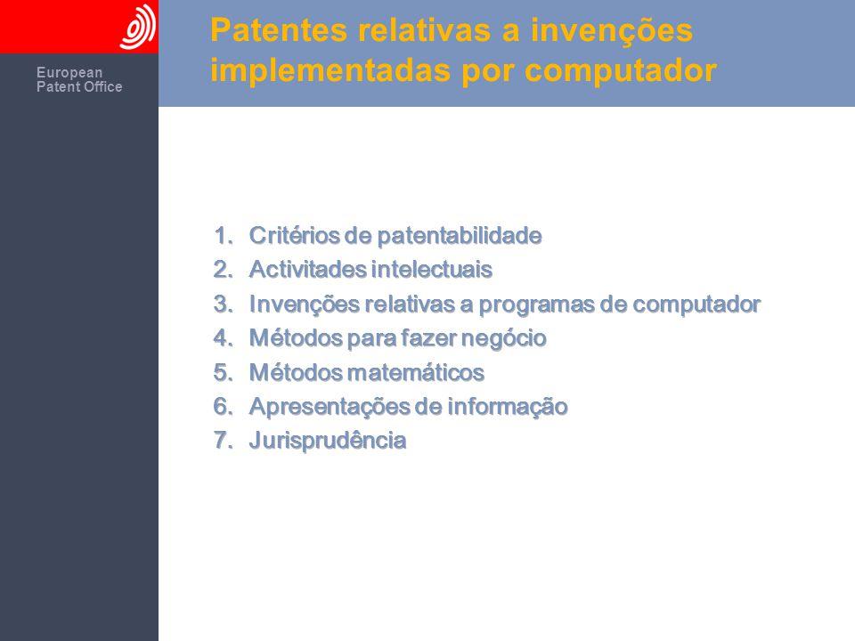 The European Patent Office European Patent Office Patentes relativas a invenções implementadas por computador Actividades mentais puras É necessaria a existência de um efeito técnico.